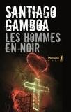 Santiago Gamboa - Des hommes en noir.