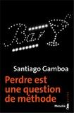 Santiago Gamboa - Perdre est une question de méthode.