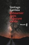 Santiago Gamboa - Retourner dans l'obscure vallée.