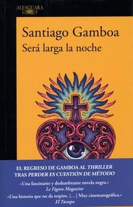 Santiago Gamboa - Sera larga la noche.