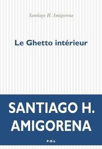 Santiago H. Amigorena - Le ghetto intérieur.