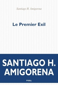 Santiago H. Amigorena - Le Premier Exil.