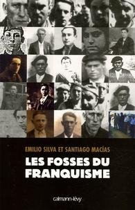 Santiago Macias et Emilio Silva - Les Fosses du franquisme.