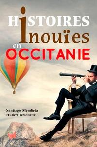 Santiago Mendieta et Hubert Delobette - Histoires inouïes en Occitanie.