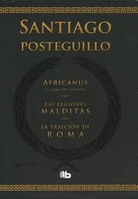Santiago Posteguillo - Africanus, el hijo del consul ; Las legiones malditas ; La traicion de Roma.