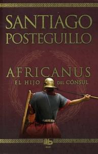 Santiago Posteguillo - Africanus - El hijo del consul.