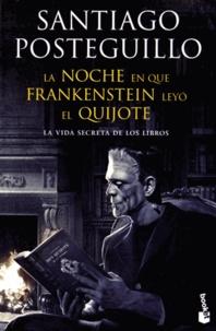 Santiago Posteguillo - La noche en que Frankenstein leyo el Quijote - La vida secreta de los libros (porque los libros tienen otras vidas).