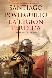 Santiago Posteguillo - La trilogia de Trajano - Volumen 3, La legion perdida - El sueno immortal de Trajano.