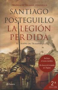 Santiago Posteguillo - Trilogia de Trajano Tome 3 : La legion perdida - El sueno de Trajano.