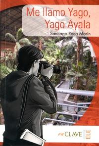 Santiago Roca Marin - Me llamo Yago, Yago Ayala.