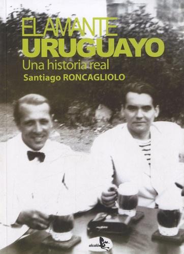 Santiago Roncagliolo - El amante uruguayo - Una historia real.