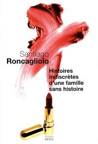 Santiago Roncagliolo - Histoires indiscrètes d'une famille sans histoire.