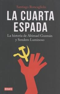 Santiago Roncagliolo - La cuarta espada - La historia de Abimael Guzman y Sendero Luminoso.