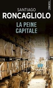 Santiago Roncagliolo - La peine capitale.
