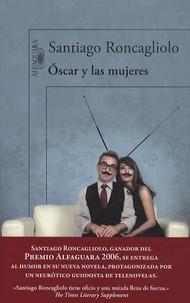 Santiago Roncagliolo - Oscar y las mujeres.