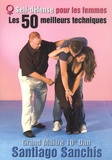 Santiago Sanchis - Self-défense pour les femmes - Les 50 meilleures techniques.