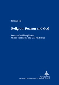Santiago Sia - Religion, Reason and God - Essays in the Philosophies of Charles Hartshorne and A. N. Whitehead.