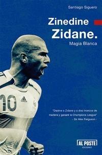 Santiago Siguero - Zinedine Zidane - Magia Blanca.