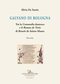 Santis silvia De - Galvano di Bologna - Tra la Commedia dantesca e il Roman de Troie di Benoît de Sainte-Maure. Ricerche.