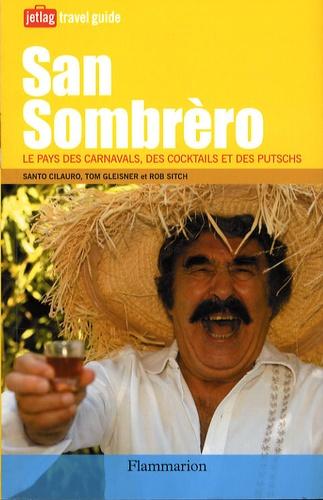 Santo Cilauro et Tom Gleisner - San Sombrero - Le pays des carnavals, des cocktails et des putschs.