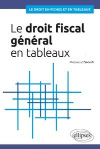 Saoudi Messaoud - Le droit fiscal général en tableaux.