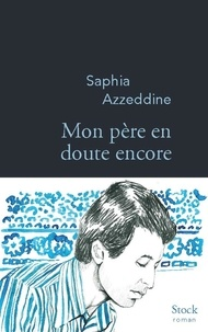 Saphia Azzeddine - Mon père en doute encore.