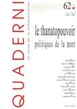 Gérald Arboit et Pierre-Yves Baudot - Quaderni N° 62, Hiver 2006-20 : Le thanatopouvoir : politiques de la mort.