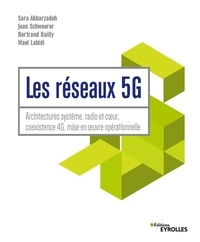 Sara Akbarzadeh et Jean Schwoerer - Les réseaux 5G - Architecture système, radio et coeur, coexistence 4G, mise en oeuvre opérationelle.