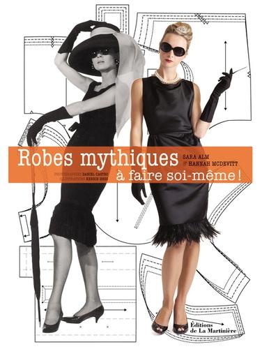 Sara Alm et Hannah McDevitt - Robes mythiques - A faire soi-même !.