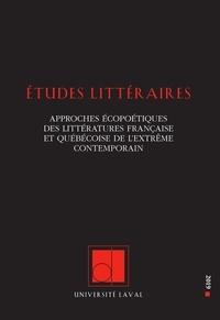 Sara Buekens et Laurence Pagacz - Études littéraires, vol. 48.3, été 2019 - Approches écopoétiques des littératures française et québécoise de l'extrême contemporain.