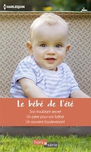 Sara Craven et Teresa Carpenter - Le bébé de l'été - Son troublant secret - Un père pour son bébé - Un souvenir bouleversant.