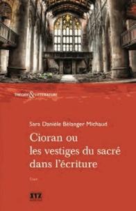 Sara Danièle Bélanger-Michaud - Cioran ou Les vestiges du sacré dans l'écriture.