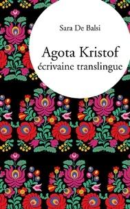 Sara De Balsi - Agota Kristof, écrivaine translingue.