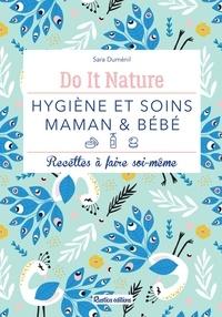 Sara Duménil et Julie Charles - Hygiène et soins - maman & bébé - Recettes à faire soi-même.