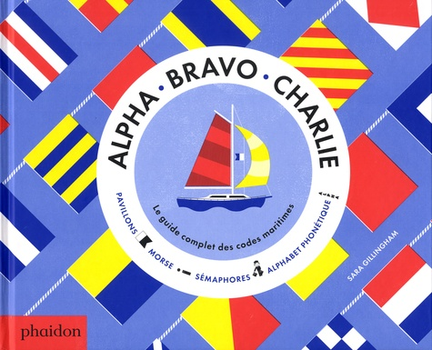 Alpha Bravo Charlie. Le guide complet des codes maritimes