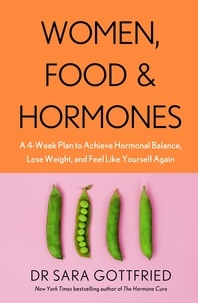 Sara Gottfried - Women, Food and Hormones - A 4-Week Plan to Achieve Hormonal Balance, Lose Weight and Feel Like Yourself Again.