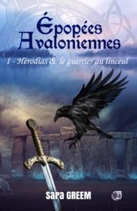 Sara Greem - Hérodias et le guerrier au linceul - Epopées avaloniennes Tome 1.