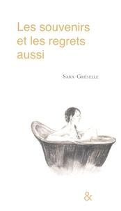 Sara Gréselle - Les souvenirs et les regrets aussi.