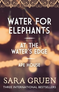 Sara Gruen - The Sara Gruen Collection - Water for Elephants - At the Water's Edge - Ape House.