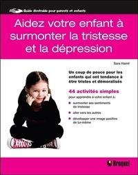 Sara Hamil - Aidez votre enfant à surmonter la tristesse et la dépression - Un coup de pouce pour les enfants qui ont tendance à être tristes et démoralisés.