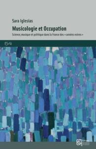 """Sara Iglesias - Musicologie et Occupation - Science, musique et politique dans la France des """"années noires""""."""