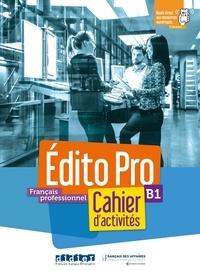 Sara Kaddani et Hélène Maspoli-Elacheche - Français professionnel B1 Edito Pro - Cahier d'activités. 1 CD audio MP3