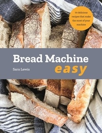 Sara Lewis - Bread Machine Easy - 70 delicious recipes that make the most of your machine.