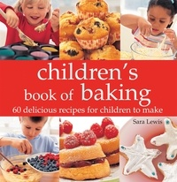 Sara Lewis - Children's Book of Baking - Over 60 Delicious Recipes for Children to Make.