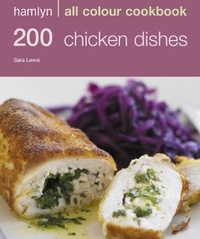Sara Lewis - Hamlyn All Colour Cookery: 200 Chicken Dishes - Hamlyn All Colour Cookbook.