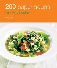 Sara Lewis - Hamlyn All Colour Cookery: 200 Super Soups - Hamlyn All Colour Cookbook.