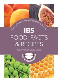 Sara Lewis et Tracy Parker - IBS: Food, Facts and Recipes - Control irritable bowel syndrome for life.