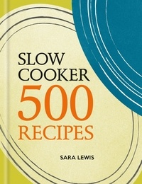Sara Lewis - Slow Cooker: 500 Recipes.