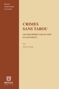 Sara Liwerant - Crimes sans tabou - Les meurtres collectifs en jugement.