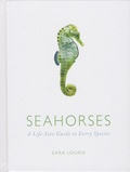 Sara Lourie - Seahorses - A Life-Size Guide to Every Species.